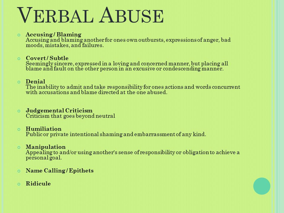 V ERBAL A BUSE Accusing / Blaming Accusing and blaming another for ones own outbursts, expressions of anger, bad moods, mistakes, and failures.