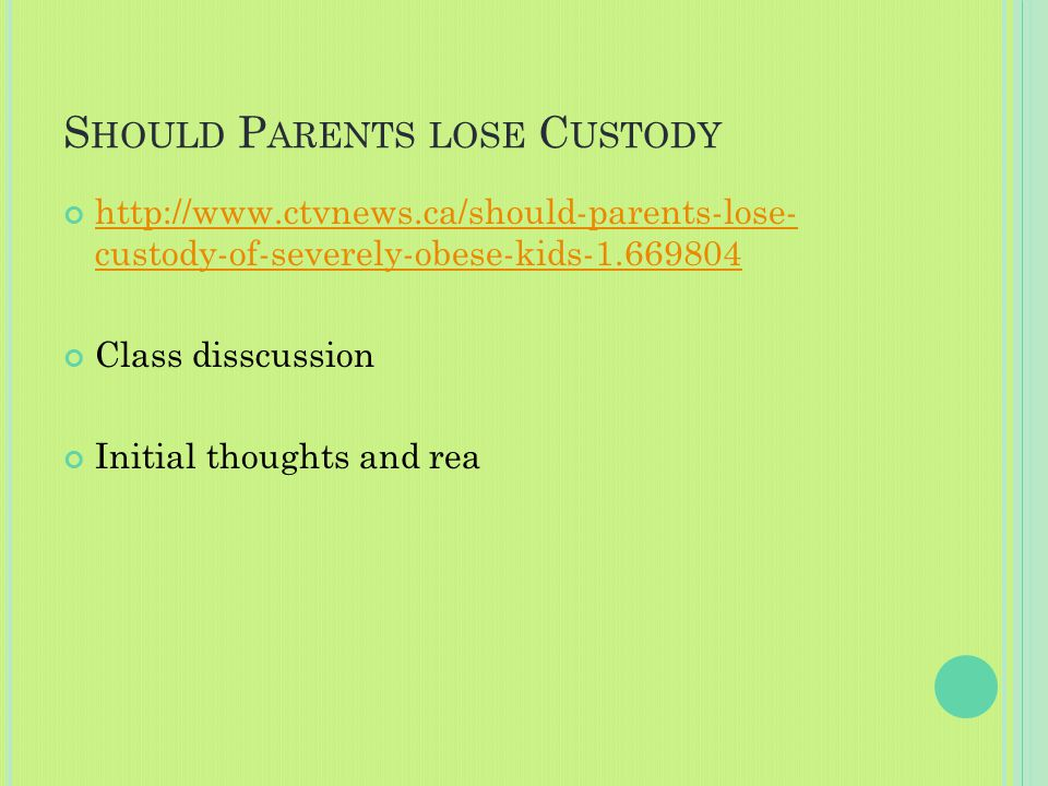 S HOULD P ARENTS LOSE C USTODY http://www.ctvnews.ca/should-parents-lose- custody-of-severely-obese-kids-1.669804 Class disscussion Initial thoughts and rea