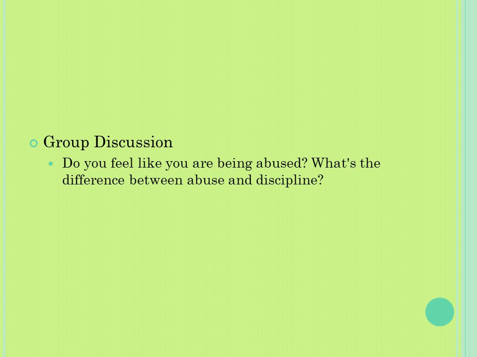 Group Discussion Do you feel like you are being abused.