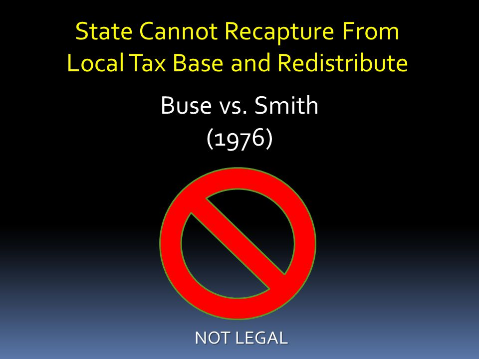Buse vs. Smith (1976) NOT LEGAL State Cannot Recapture From Local Tax Base and Redistribute