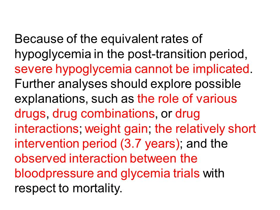 Because of the equivalent rates of hypoglycemia in the post-transition period, severe hypoglycemia cannot be implicated. Further analyses should explo