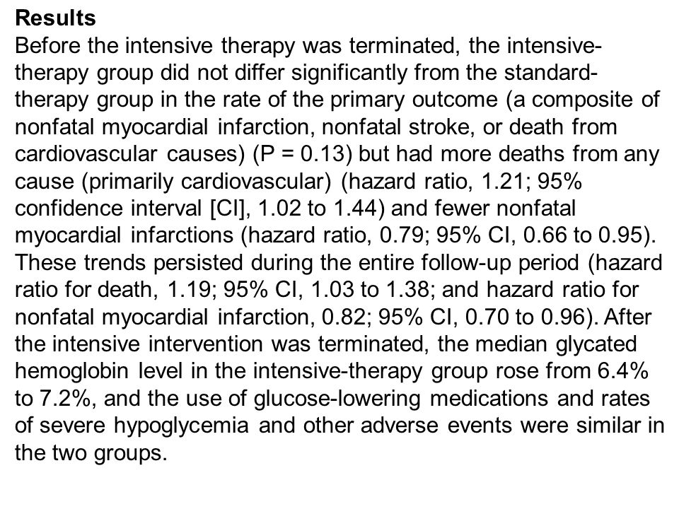 Results Before the intensive therapy was terminated, the intensive- therapy group did not differ significantly from the standard- therapy group in the