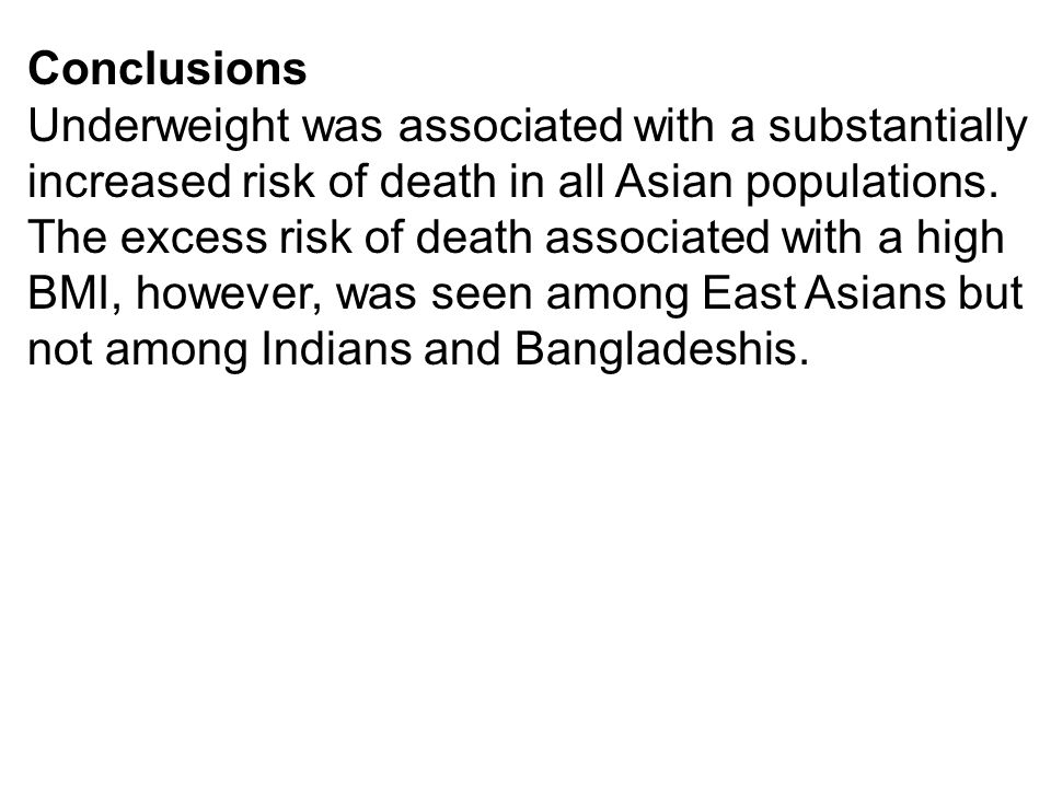 Conclusions Underweight was associated with a substantially increased risk of death in all Asian populations. The excess risk of death associated with