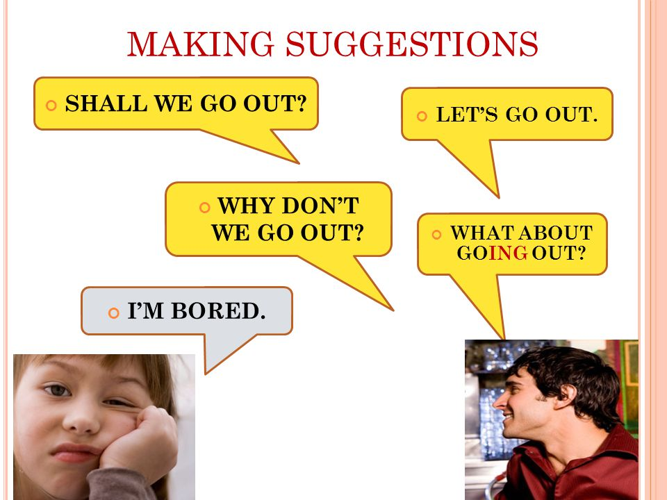 MAKING SUGGESTIONS WHAT ABOUT GOING OUT.WHY DON'T WE GO OUT.