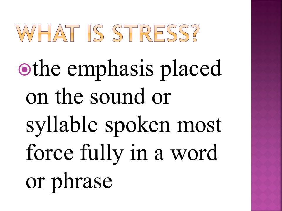  the emphasis placed on the sound or syllable spoken most force fully in a word or phrase