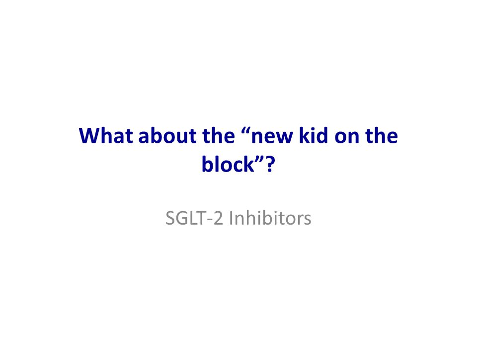 What about the new kid on the block SGLT-2 Inhibitors