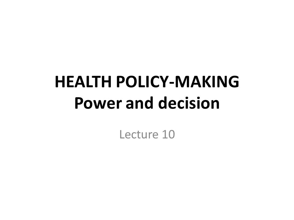 HEALTH POLICY-MAKING Power and decision Lecture 10