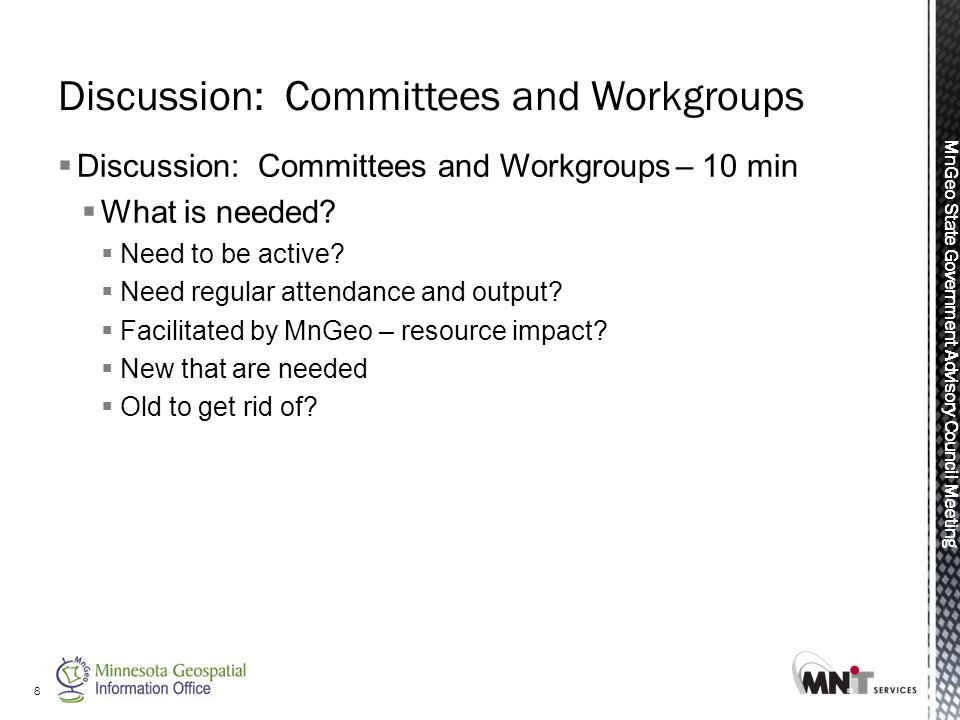 MnGeo State Government Advisory Council Meeting  Discussion: Committees and Workgroups – 10 min  What is needed.