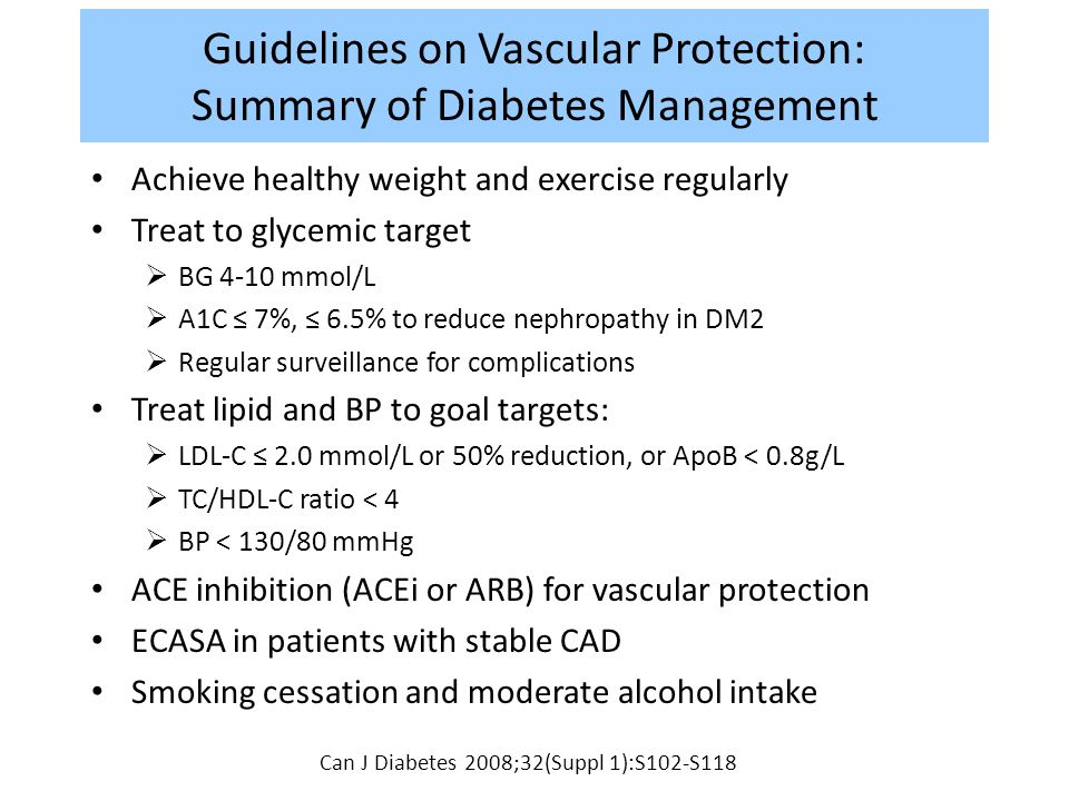 Guidelines on Vascular Protection: Summary of Diabetes Management Achieve healthy weight and exercise regularly Treat to glycemic target  BG 4-10 mmo