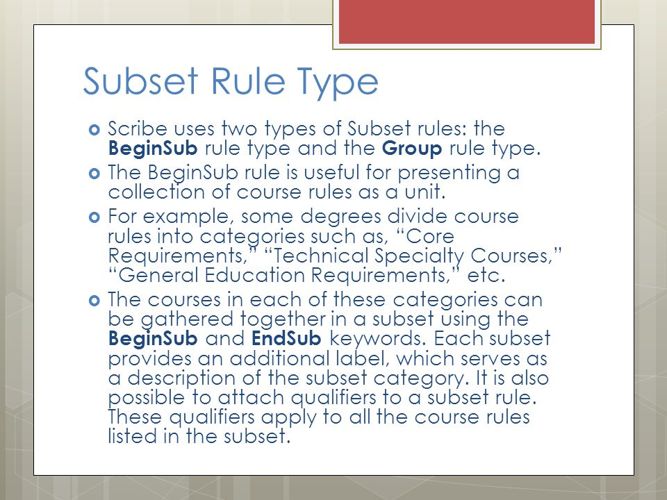 Subset Rule Type  Scribe uses two types of Subset rules: the BeginSub rule type and the Group rule type.