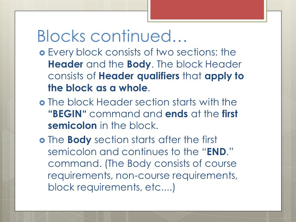 Blocks continued…  Every block consists of two sections: the Header and the Body.