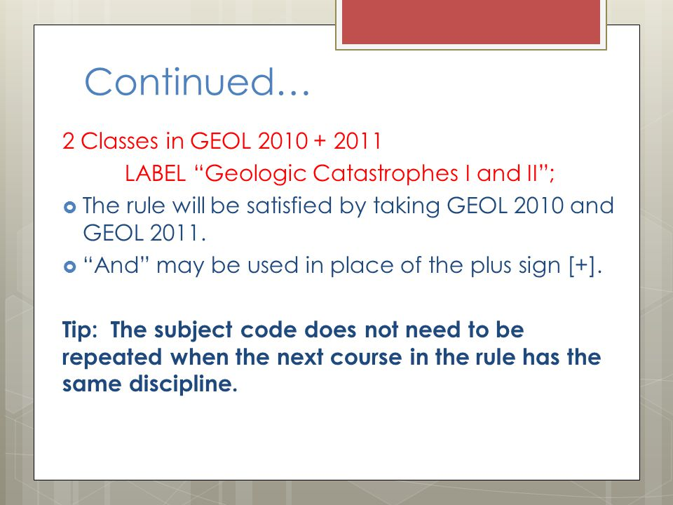 Continued… 2 Classes in GEOL 2010 + 2011 LABEL Geologic Catastrophes I and II ;  The rule will be satisfied by taking GEOL 2010 and GEOL 2011.