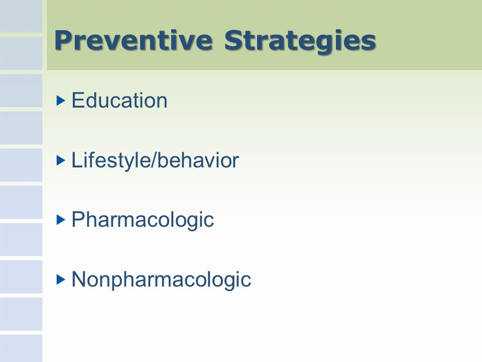 Preventive Strategies Education Lifestyle/behavior Pharmacologic Nonpharmacologic