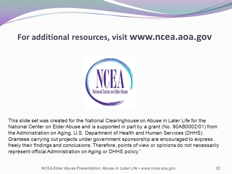 For additional resources, visit   This slide set was created for the National Clearinghouse on Abuse in Later Life for the National Center on Elder Abuse and is supported in part by a grant (No.
