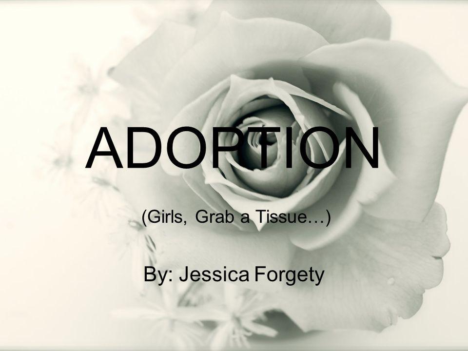 ADOPTION By: Jessica Forgety (Girls, Grab a Tissue…)