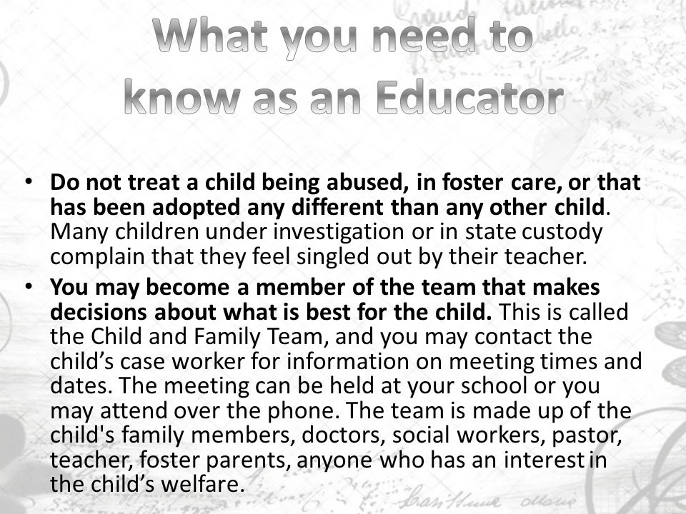 Do not treat a child being abused, in foster care, or that has been adopted any different than any other child.