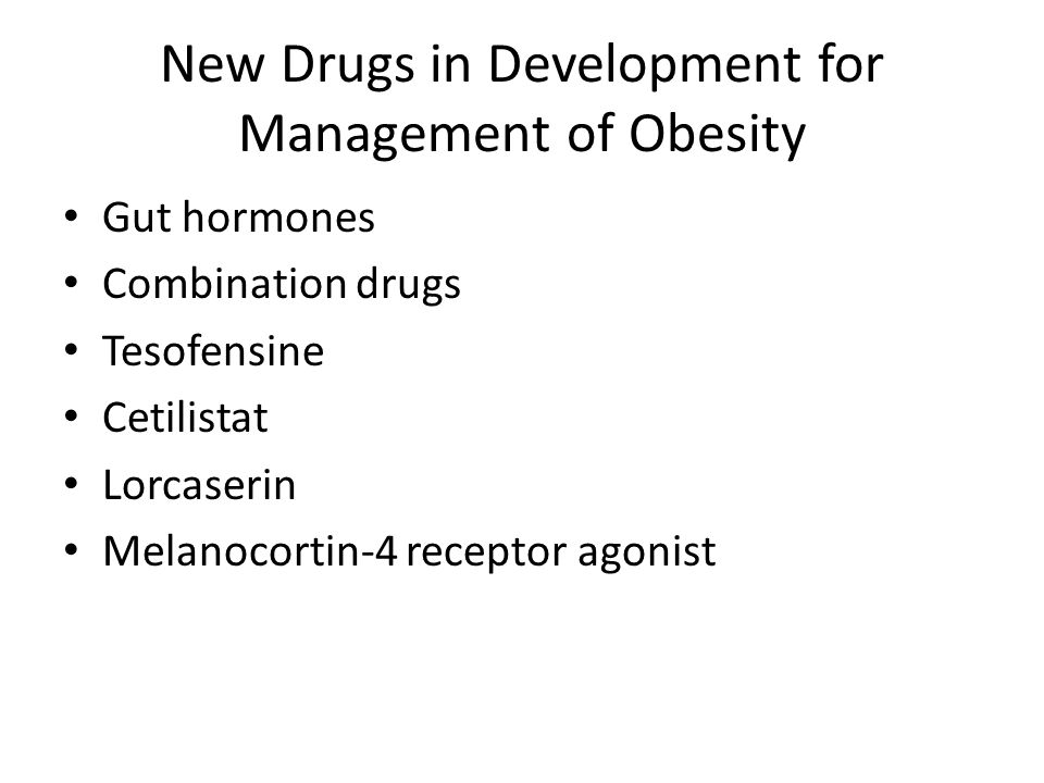 New Drugs in Development for Management of Obesity Gut hormones Combination drugs Tesofensine Cetilistat Lorcaserin Melanocortin-4 receptor agonist