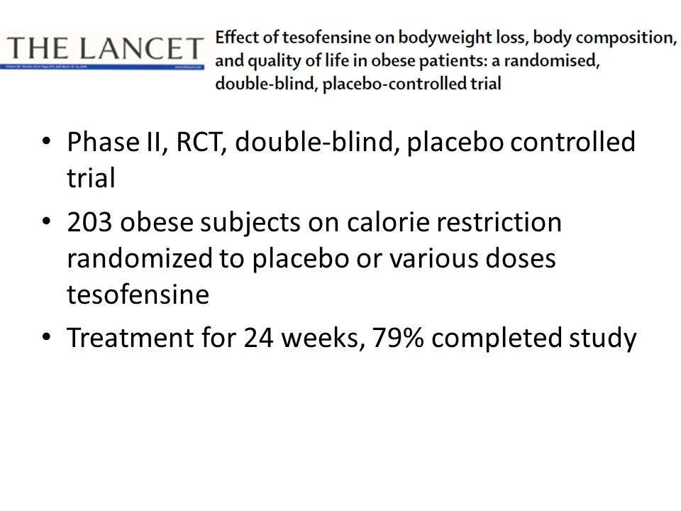 Phase II, RCT, double-blind, placebo controlled trial 203 obese subjects on calorie restriction randomized to placebo or various doses tesofensine Treatment for 24 weeks, 79% completed study