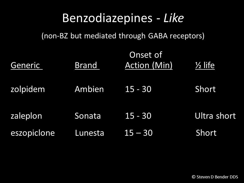© Steven D Bender DDS Benzodiazepines - Like (non-BZ but mediated through GABA receptors) Onset of Generic Brand Action (Min)½ life zolpidemAmbien15 - 30Short zaleplonSonata15 - 30 Ultra short eszopiclone Lunesta 15 – 30 Short Sleep Academic Award 13