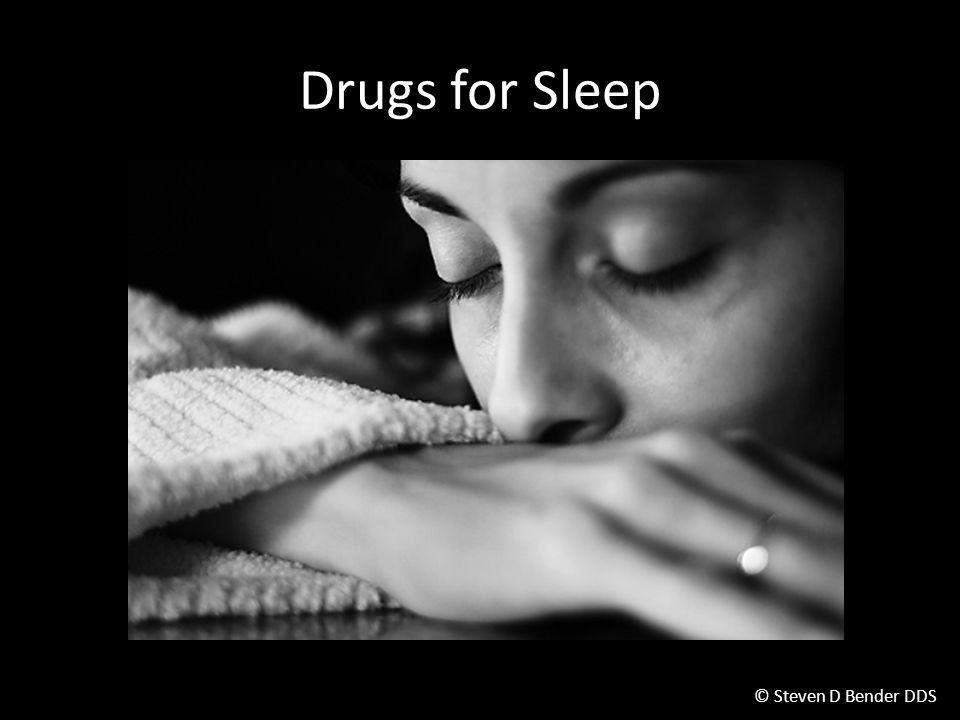 © Steven D Bender DDS Drugs for Sleep