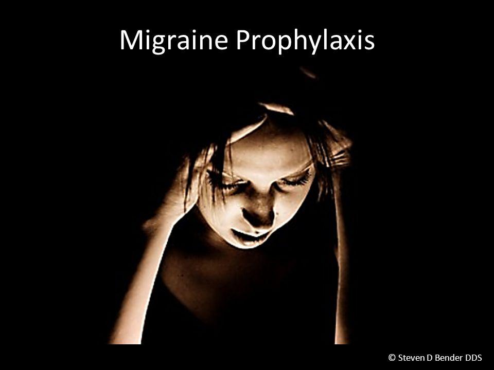 © Steven D Bender DDS Migraine Prophylaxis