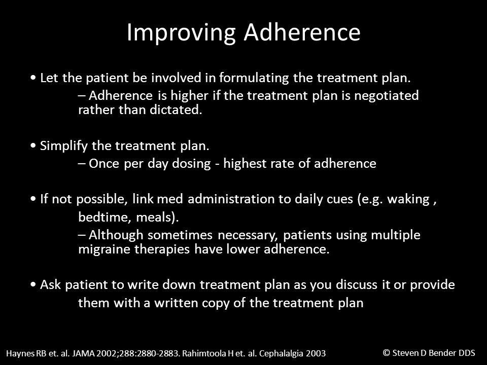 © Steven D Bender DDS Improving Adherence Let the patient be involved in formulating the treatment plan.