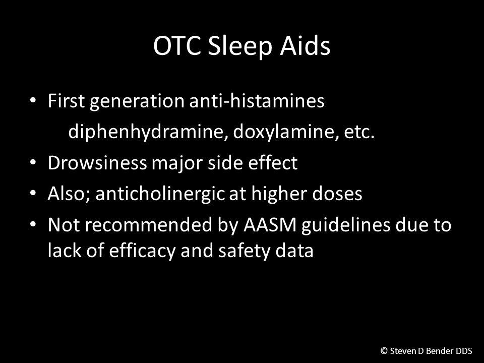 © Steven D Bender DDS OTC Sleep Aids First generation anti-histamines diphenhydramine, doxylamine, etc.