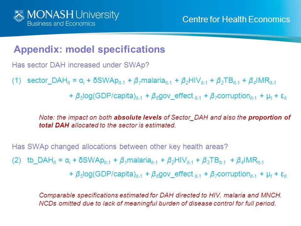 Centre for Health Economics Appendix: model specifications Has sector DAH increased under SWAp? (1) sector_DAH it = α i + δSWAp it-1 + β 1 malaria it-