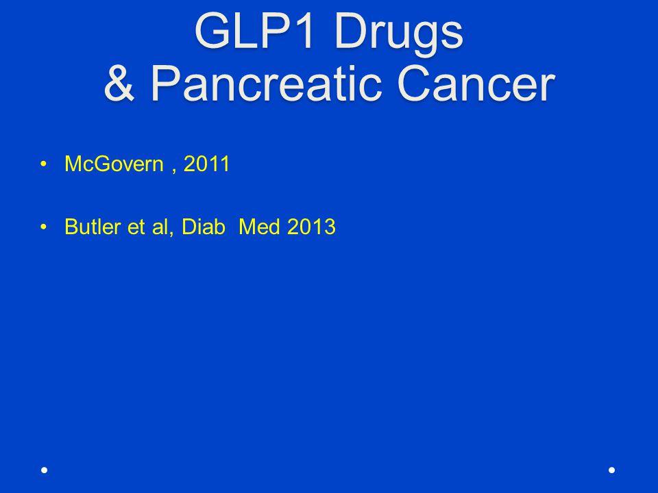 GLP1 Drugs & Pancreatic Cancer McGovern, 2011 Butler et al, Diab Med 2013