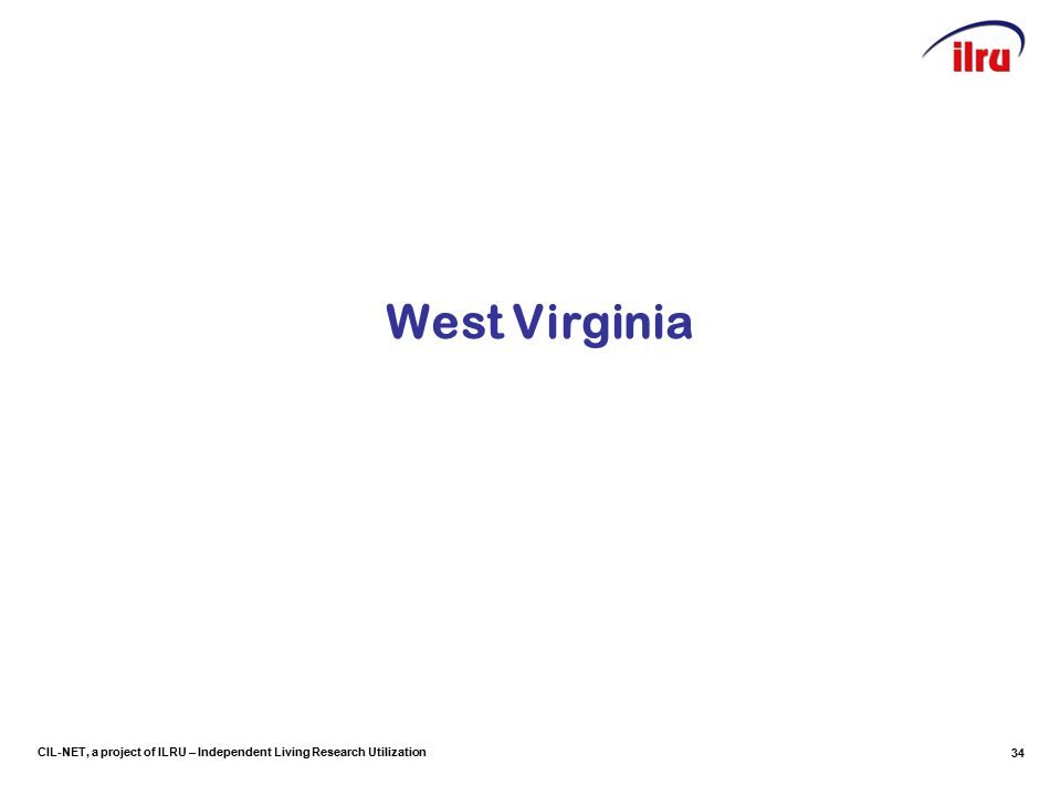 CIL-NET, a project of ILRU – Independent Living Research Utilization West Virginia 34