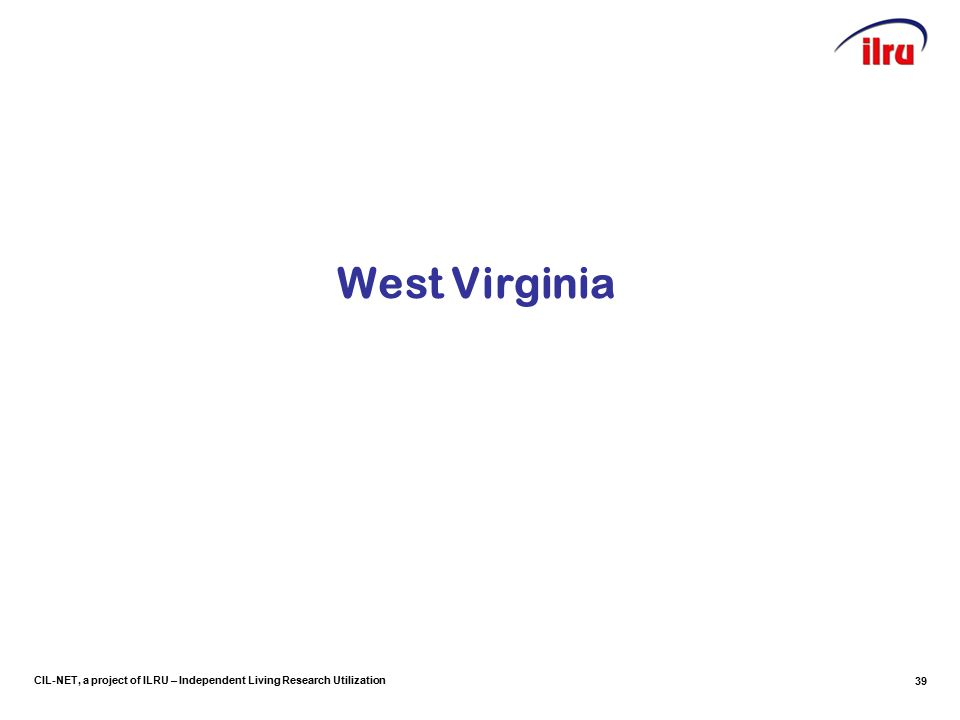 CIL-NET, a project of ILRU – Independent Living Research Utilization West Virginia 39