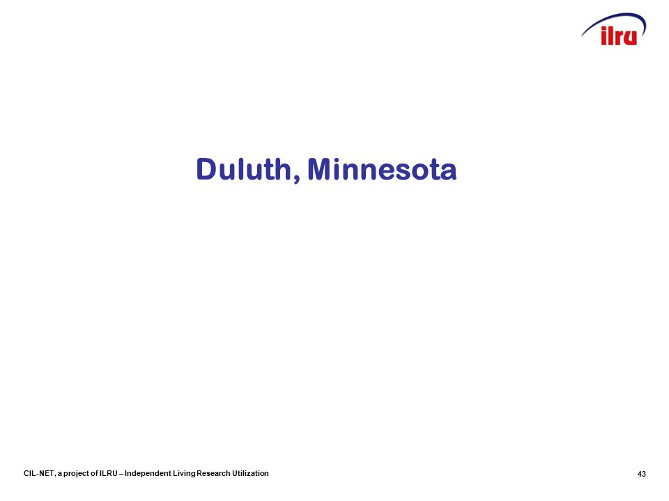 CIL-NET, a project of ILRU – Independent Living Research Utilization Duluth, Minnesota 43