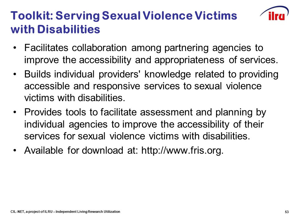 CIL-NET, a project of ILRU – Independent Living Research Utilization Toolkit: Serving Sexual Violence Victims with Disabilities Facilitates collaboration among partnering agencies to improve the accessibility and appropriateness of services.