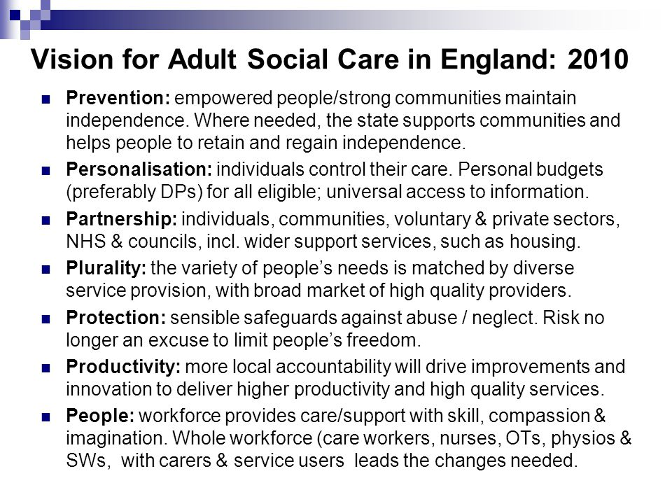 Vision for Adult Social Care in England: 2010 Prevention: empowered people/strong communities maintain independence.