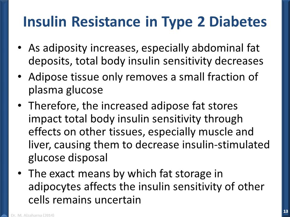 Dr. M. Alzaharna (2014) Insulin Resistance in Type 2 Diabetes As adiposity increases, especially abdominal fat deposits, total body insulin sensitivit