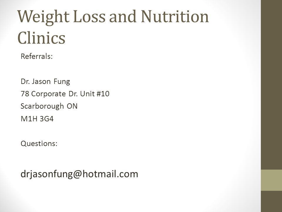 Weight Loss and Nutrition Clinics Referrals: Dr. Jason Fung 78 Corporate Dr. Unit #10 Scarborough ON M1H 3G4 Questions: drjasonfung@hotmail.com