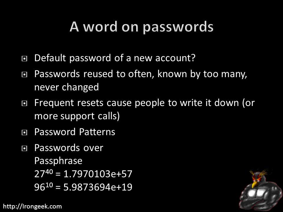 http://Irongeek.com  Default password of a new account.