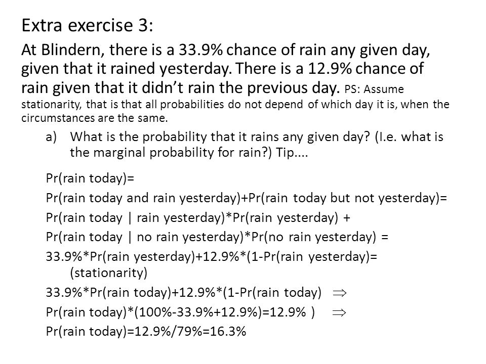 Extra exercise 3: At Blindern, there is a 33.9% chance of rain any given day, given that it rained yesterday.