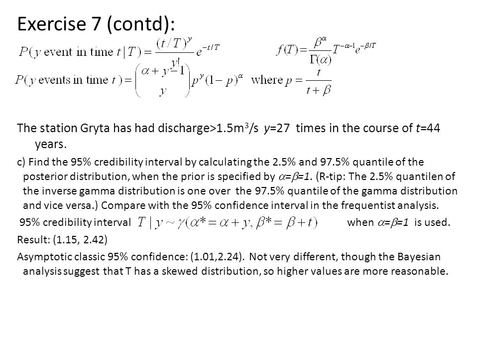 Exercise 7 (contd): The station Gryta has had discharge>1.5m 3 /s y=27 times in the course of t=44 years.