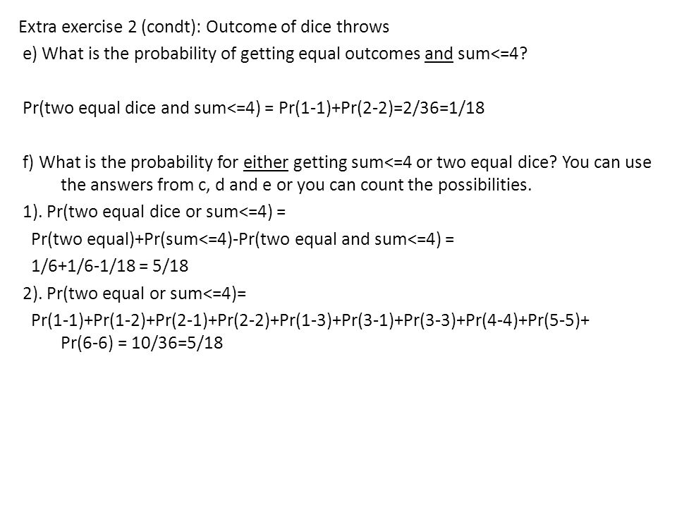 Extra exercise 2 (condt): Outcome of dice throws e) What is the probability of getting equal outcomes and sum<=4.