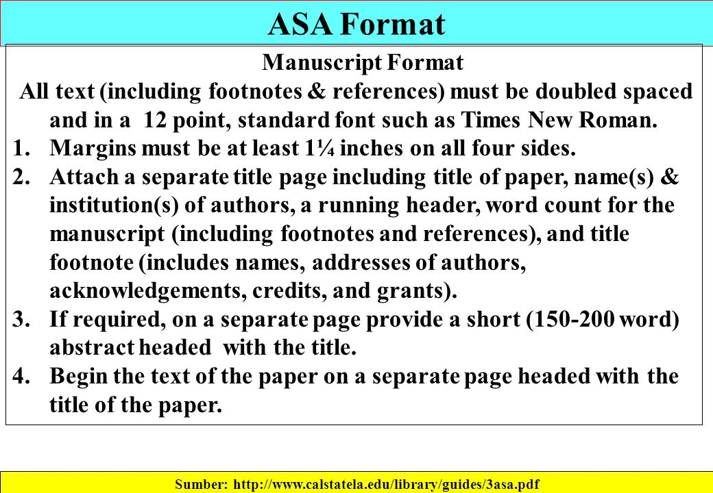 ASA Format Sumber: http://www.calstatela.edu/library/guides/3asa.pdf Manuscript Format All text (including footnotes & references) must be doubled spa