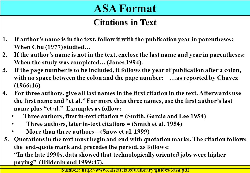 ASA Format Sumber: http://www.calstatela.edu/library/guides/3asa.pdf Citations in Text 1.If author's name is in the text, follow it with the publicati
