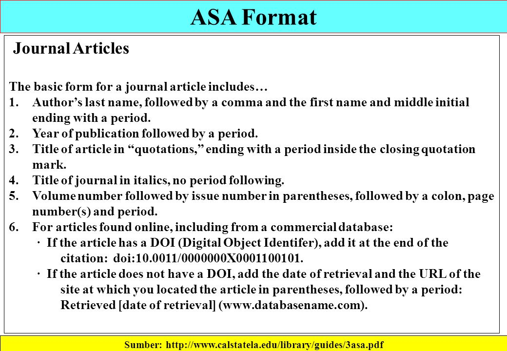 ASA Format Sumber: http://www.calstatela.edu/library/guides/3asa.pdf Journal Articles The basic form for a journal article includes… 1.Author's last n