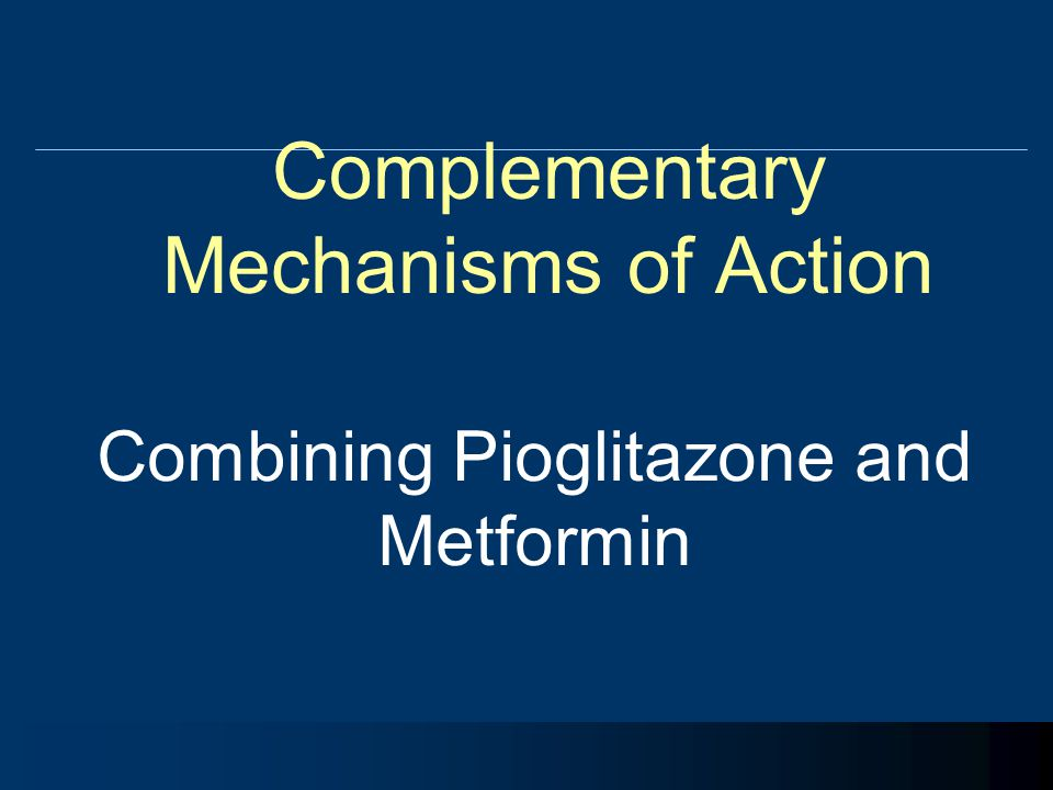 Complementary Mechanisms of Action Combining Pioglitazone and Metformin