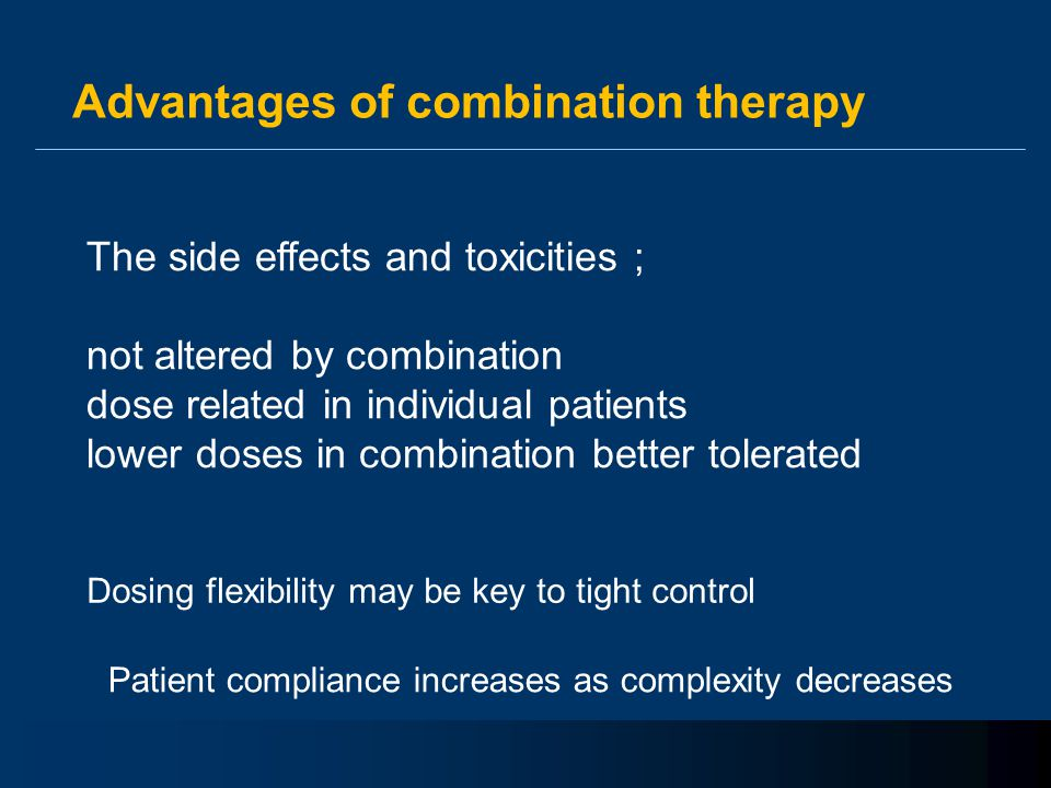 Advantages of combination therapy The side effects and toxicities ; not altered by combination dose related in individual patients lower doses in comb