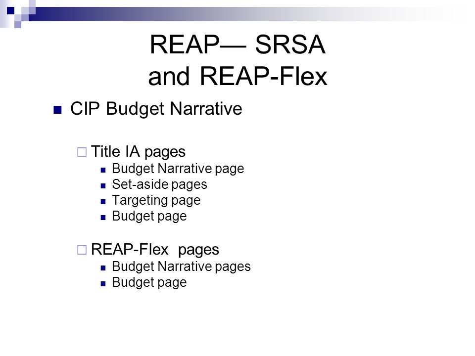 REAP— SRSA and REAP-Flex CIP Budget Narrative  Title IA pages Budget Narrative page Set-aside pages Targeting page Budget page  REAP-Flex pages Budget Narrative pages Budget page