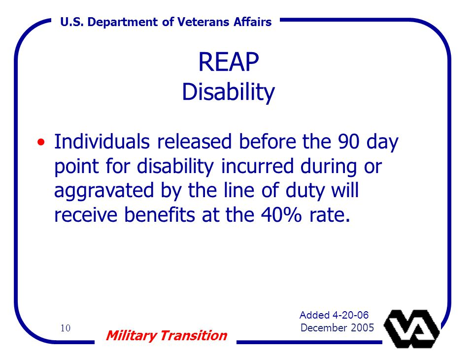 U.S. Department of Veterans Affairs 10 December 2005 Military Transition REAP Disability Individuals released before the 90 day point for disability i
