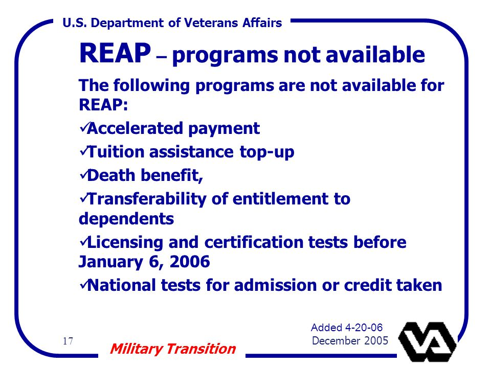 U.S. Department of Veterans Affairs 17 December 2005 Military Transition REAP – programs not available The following programs are not available for RE