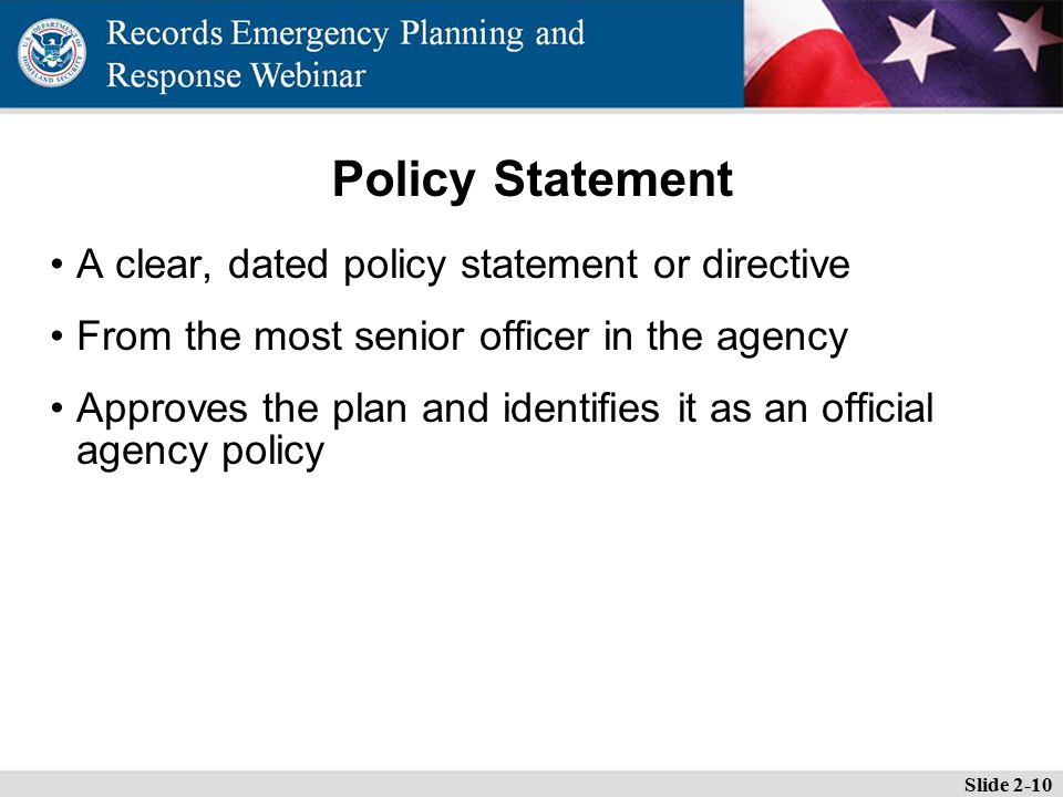 Policy Statement A clear, dated policy statement or directive From the most senior officer in the agency Approves the plan and identifies it as an official agency policy Slide 2-10