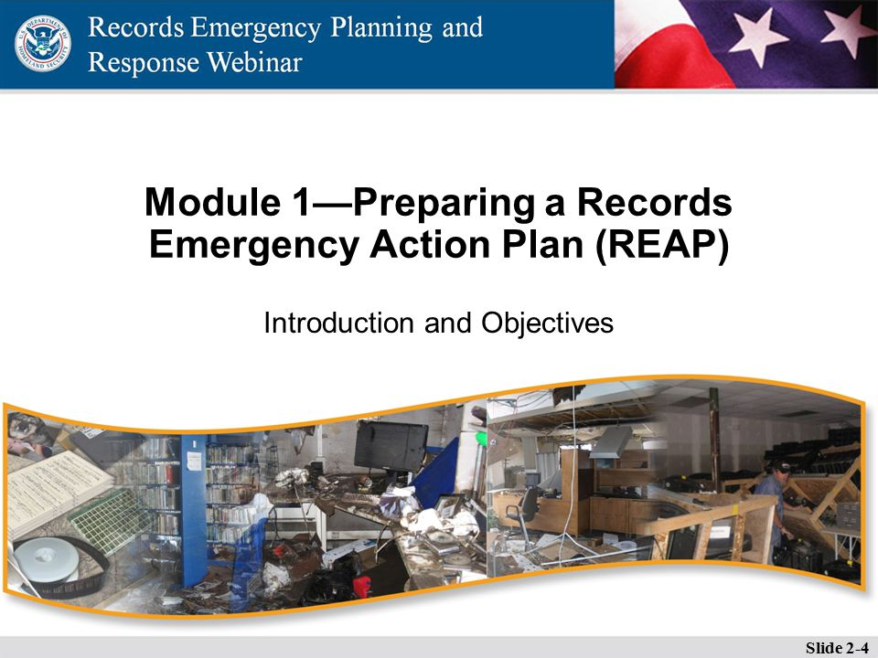 Slide 2-4 Module 1—Preparing a Records Emergency Action Plan (REAP) Introduction and Objectives